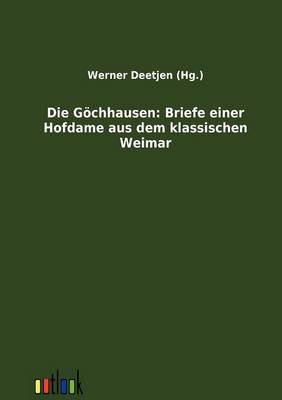 Picture of Die Gochhausen: Briefe Einer Hofdame Aus Dem Klassischen Weimar