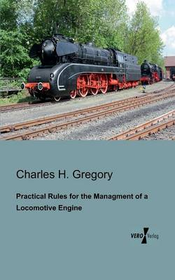 Picture of Practical Rules for the Managment of a Locomotive Engine