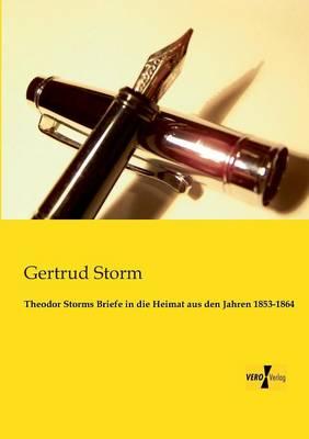 Picture of Theodor Storms Briefe in Die Heimat Aus Den Jahren 1853-1864