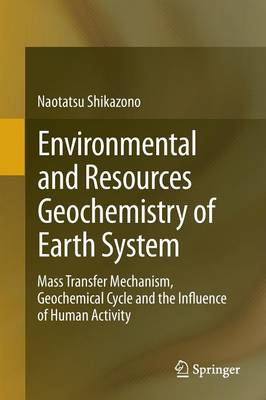 Picture of Environmental and Resources Geochemistry of Earth System: Mass Transfer Mechanism, Geochemical Cycle and the Influence of Human Activity