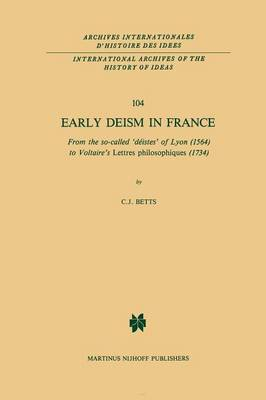 Picture of Early Deism in France: From the So-called 'Deistes' of Lyon (1564) to Voltaire's 'Lettres Philosophiques' (1734)