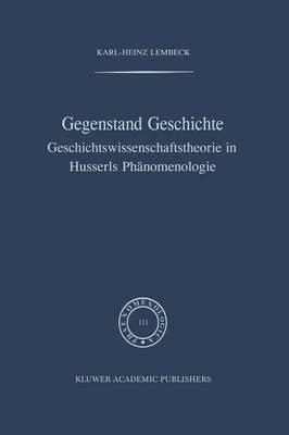 Picture of Gegenstand Geschichte: Geschichtswissenschaftstheorie in Husserls Phanomenologie