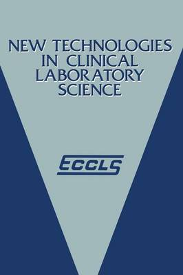 Picture of New Technologies in Clinical Laboratory Science: Proceedings of the Fifth ECCLS Seminar Held at Siena, Italy, 23-25 May 1984