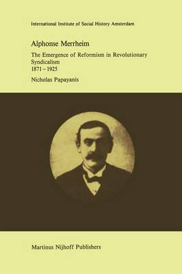 Picture of Alphonse Merrheim: The Emergence of Reformism in Revolutionary Syndicalism, 1871 - 1925