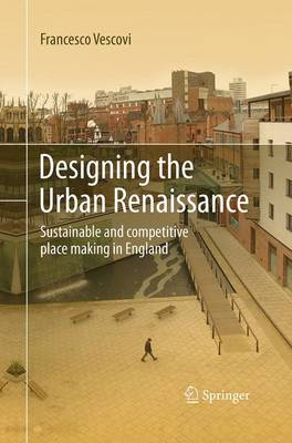 Picture of Designing the Urban Renaissance: Sustainable and Competitive Place Making in England