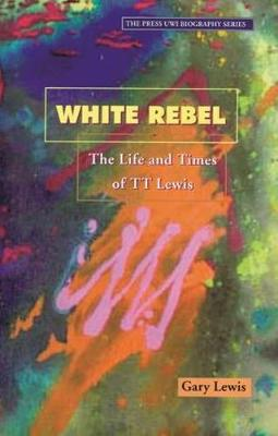 Picture of White Rebel: The Story of T.T. Lewis through the Eyes of Contemporaries