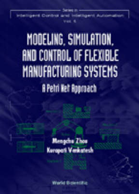 Picture of Modeling, Simulation, and Control of Flexible Manufacturing Systems: A Petri Net Approach