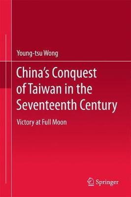 Picture of China's Conquest of Taiwan in the Seventeenth Century: Victory at Full Moon: 2018