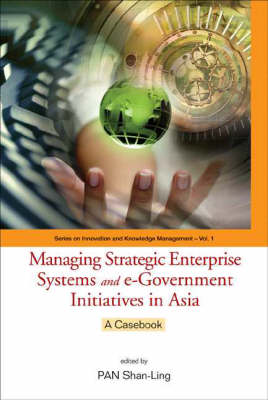 Picture of Managing Strategic Enterprise Systems and E-Government Initiatives in Asia: A Casebook