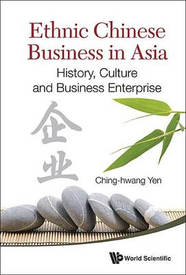 Picture of Ethnic Chinese Business in Asia: History, Culture and Business Enterprise