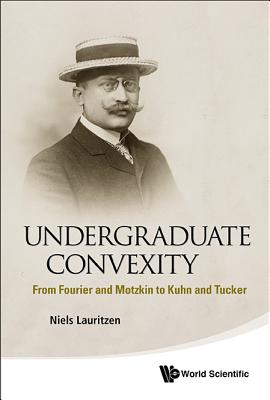 Picture of Undergraduate Convexity: From Fourier and Motzkin to Kuhn and Tucker