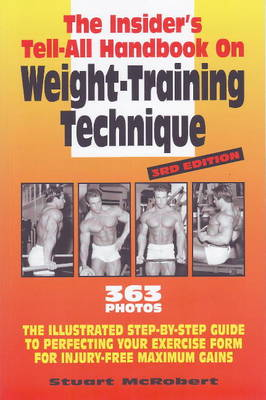 Picture of Insider's Tell-All Handbook on Weight-Training Technique: The Illustrated Step-by-Step Guide to Perfecting Your Exercise Form for Injury-Free Maximum Gains