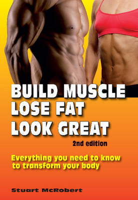 Picture of Build Muscle, Lose Fat, Look Great: Everything You Need to Know to Transform Your Body