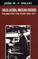 Picture of Carlos Lacerda, Brazilian Crusader: Volume II: The Years 1960-1977